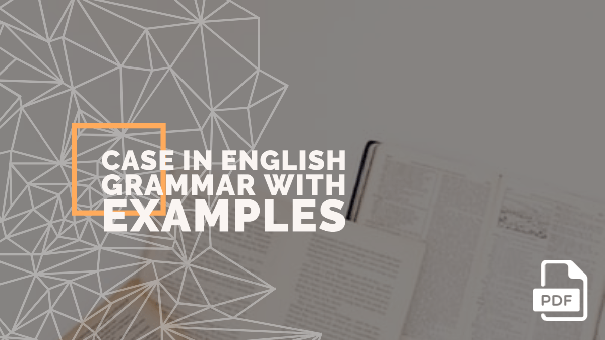 What is Case in English Grammar with Examples [PDF]