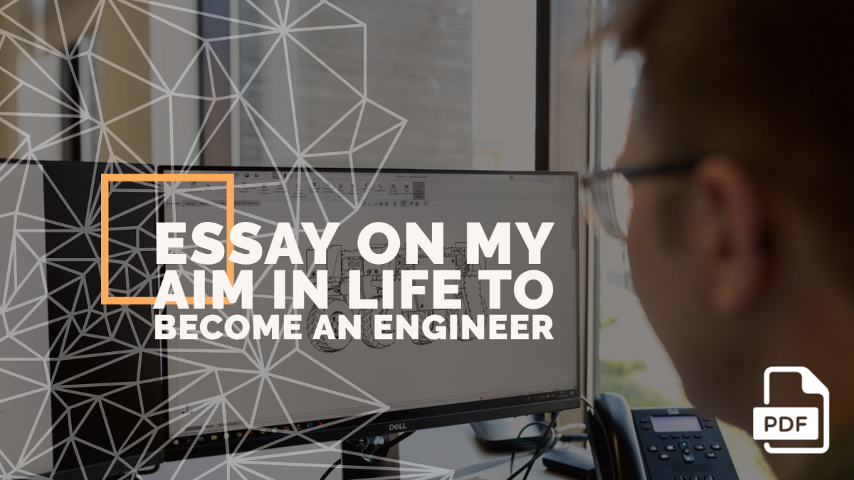 Essay on My Aim in Life to Become an Engineer [PDF]