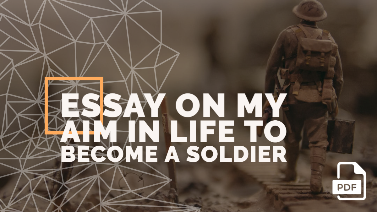 An Essay on My Aim in Life to Become a Soldier [With PDF]