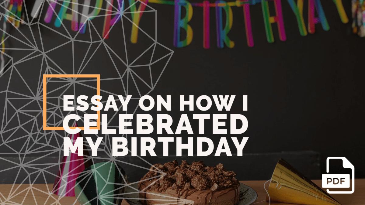 Essay on How I Celebrated My Birthday [PDF]
