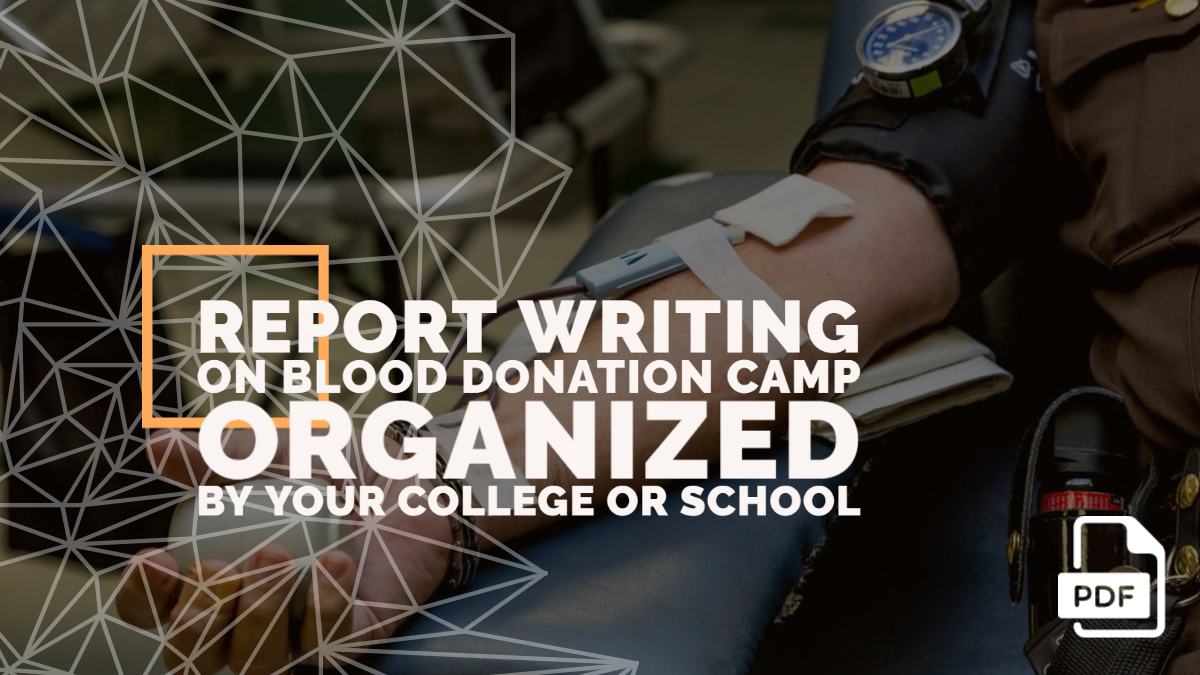 Write a Report on Blood Donation Camp Organized by Your College or School [With PDF]