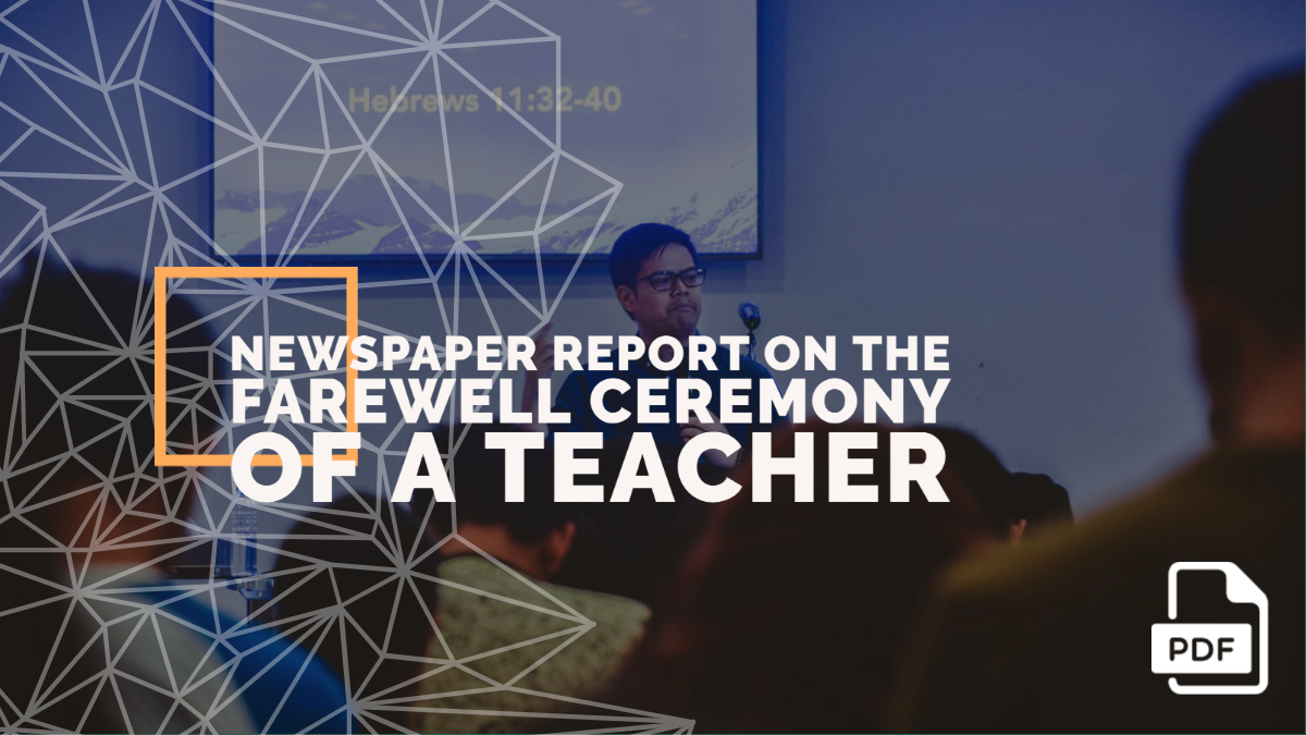 Write a Report on the Farewell Ceremony of a Teacher of Your School [With PDF]