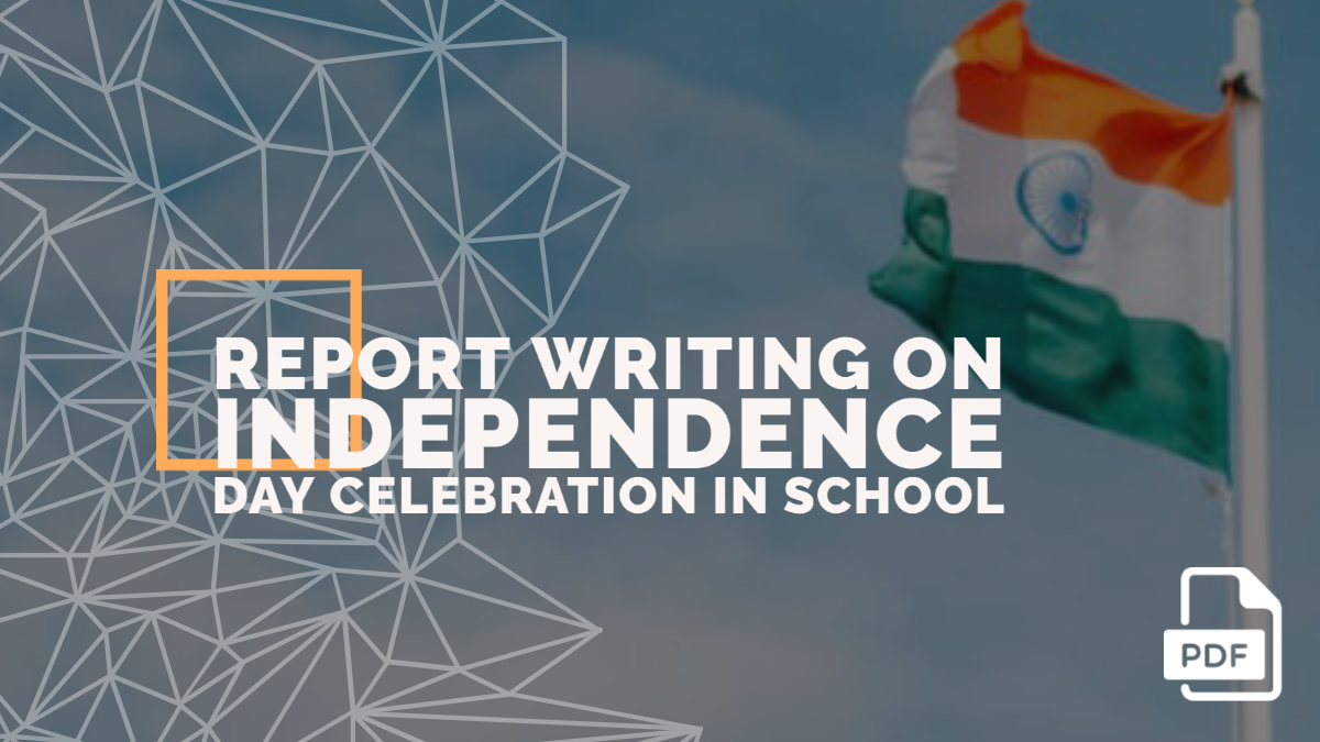 Report Writing on Independence Day Celebration in Your School [With PDF]