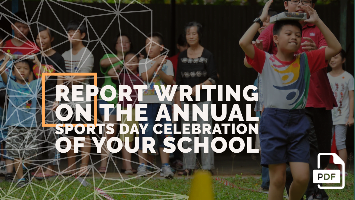 Report Writing on the Annual Sports Day Celebration of Your School or College [With PDF]