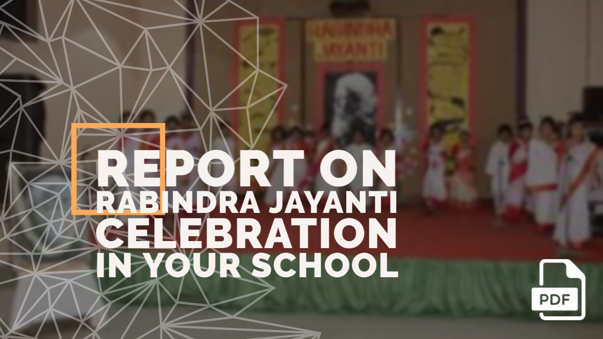 Write a Report on Rabindra Jayanti Celebration in Your School [With PDF]