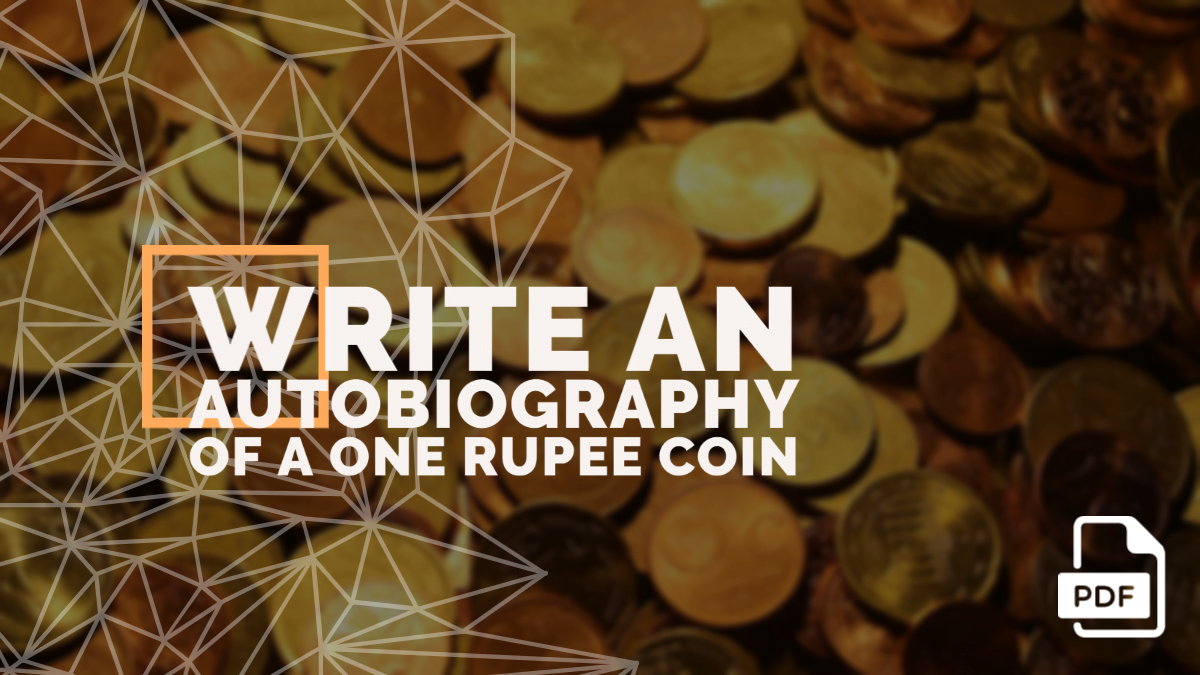 Write an autobiography of a One Rupee Coin [PDF Available]