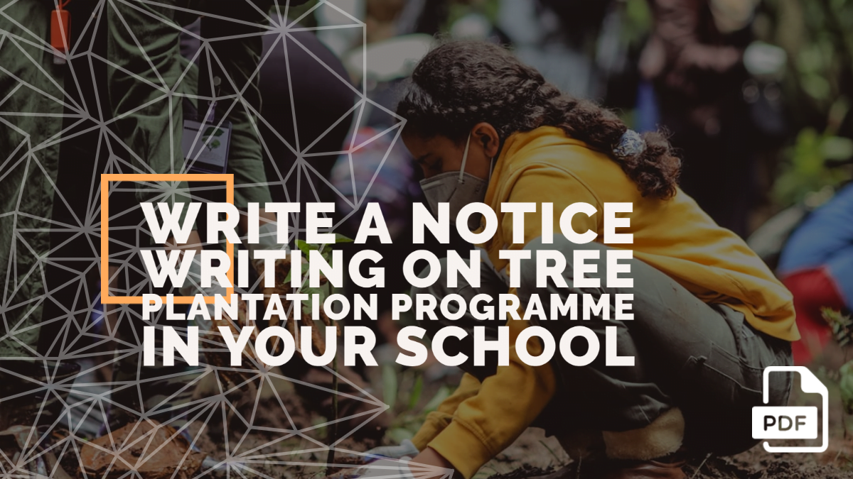 Write a Notice Writing on Tree Plantation Programme in Your School [With PDF]