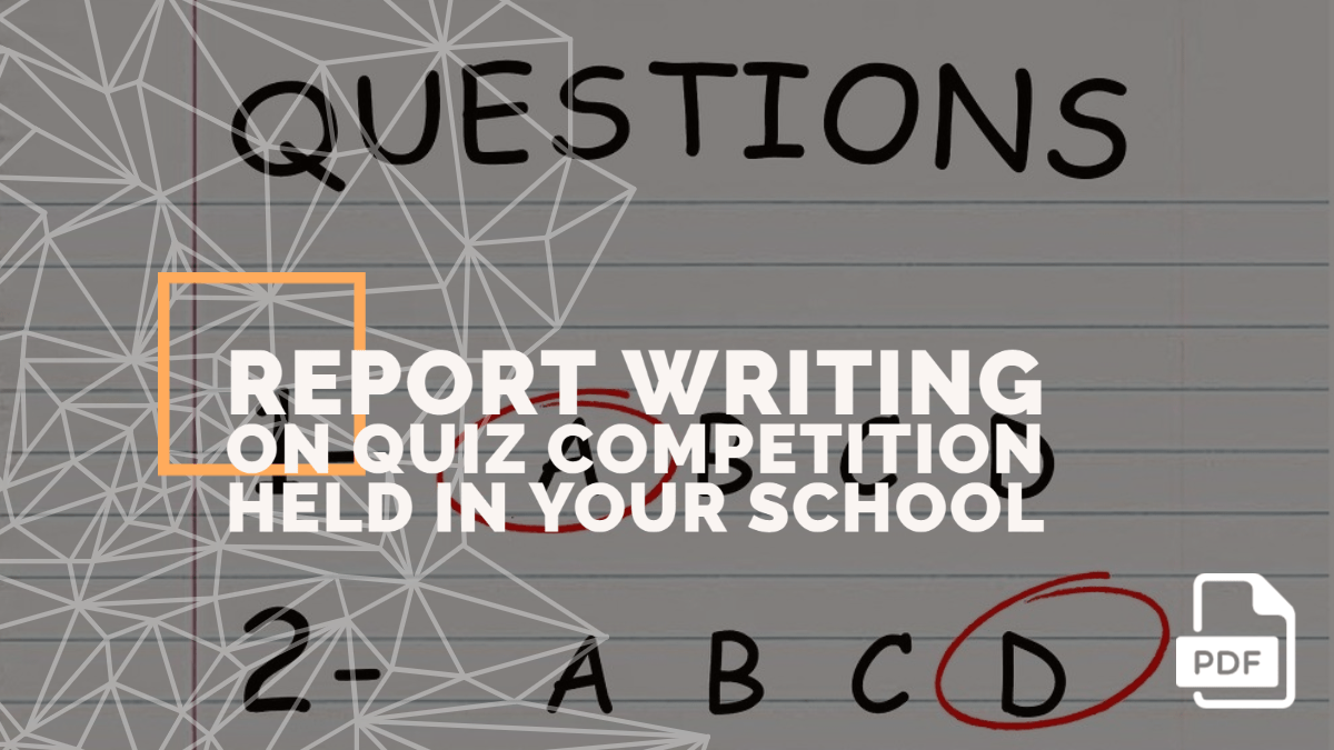 Report Writing on Quiz Competition Held in Your School [With PDF]
