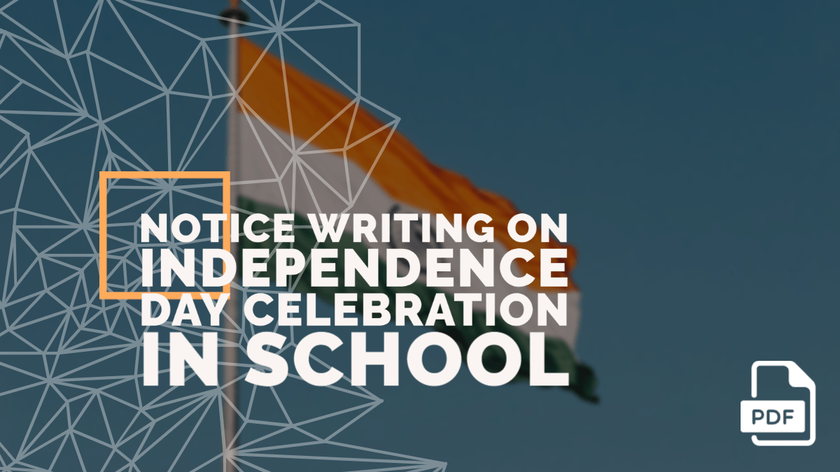 Notice Writing on Independence Day Celebration in Your School [PDF Available]
