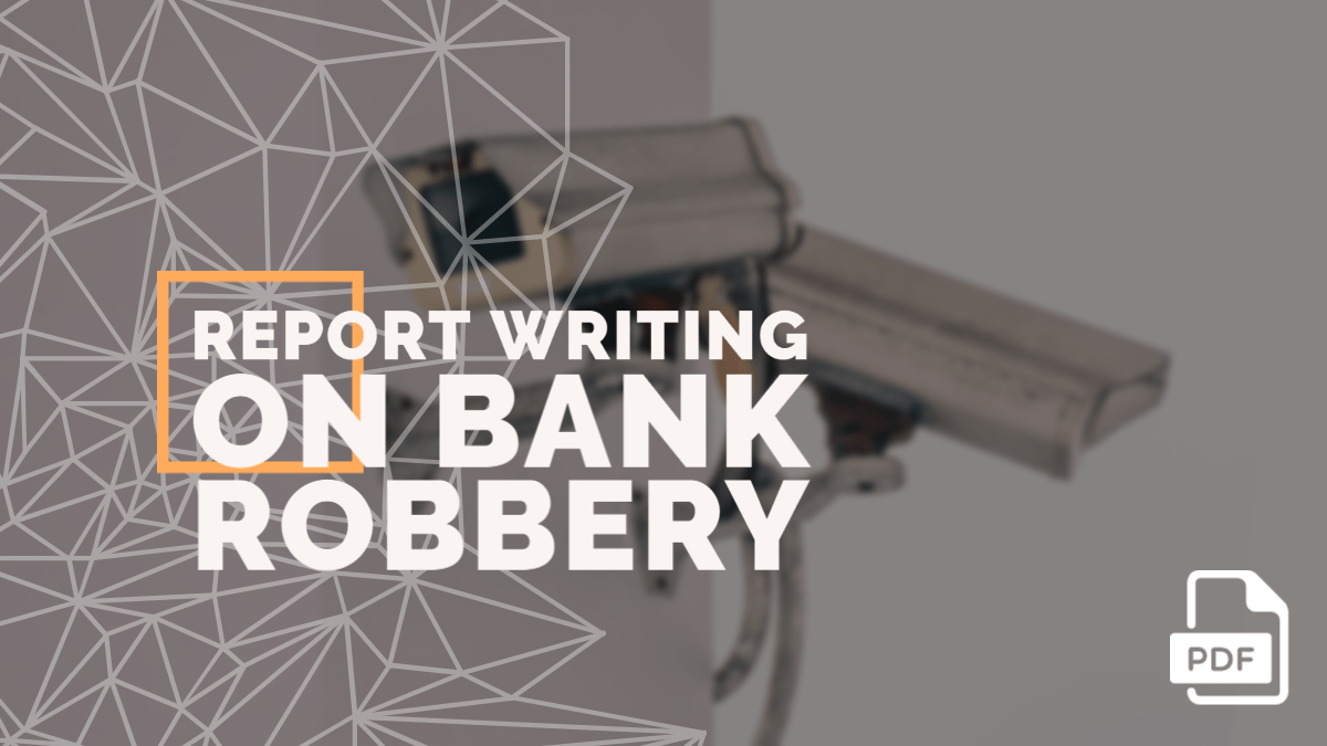 Report Writing on Bank Robbery [With PDF]