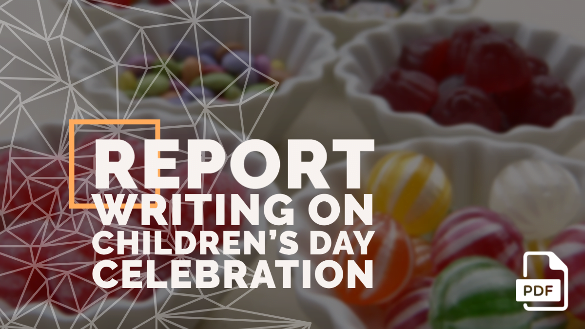 Report Writing on Children's Day Celebration in School [PDF Available]
