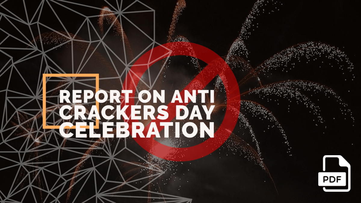 Report Writing on Anti Crackers Day Celebration in Your School [PDF Available]