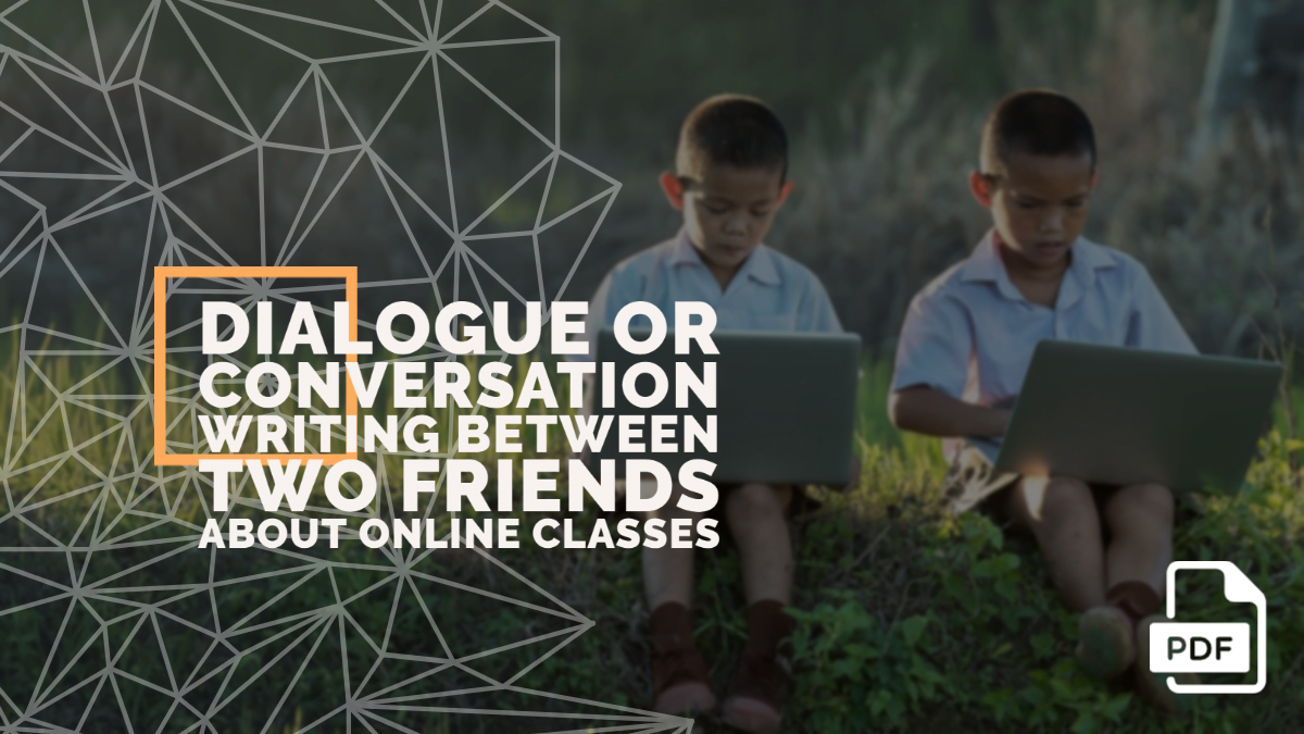 Dialogue or Conversation Writing between Two Friends about Online Classes  [With PDF]