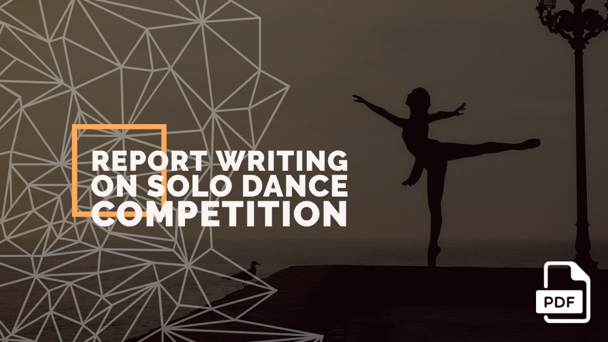 Report Writing on Solo Dance Competition Held in Your School or College [With PDF]