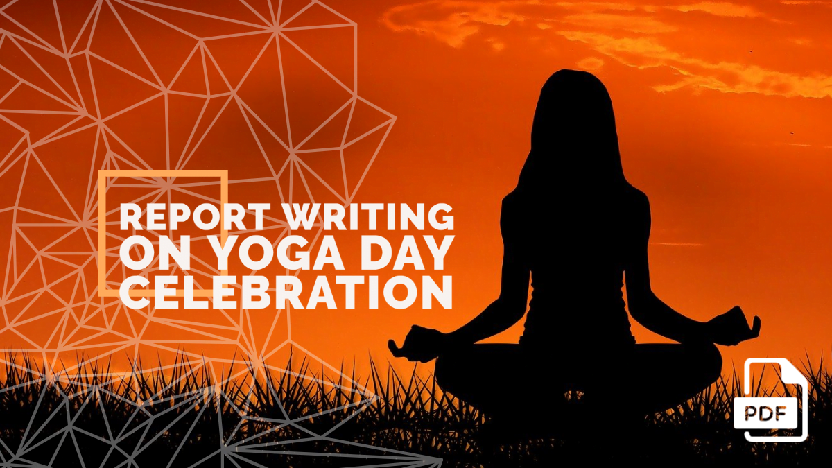 Report Writing on Yoga Day Celebration in School [With PDF]