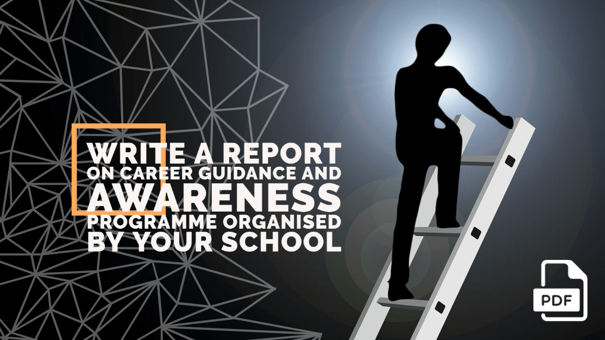Write a Report on Career Guidance and Awareness Programme Organised by Your School [With PDF]