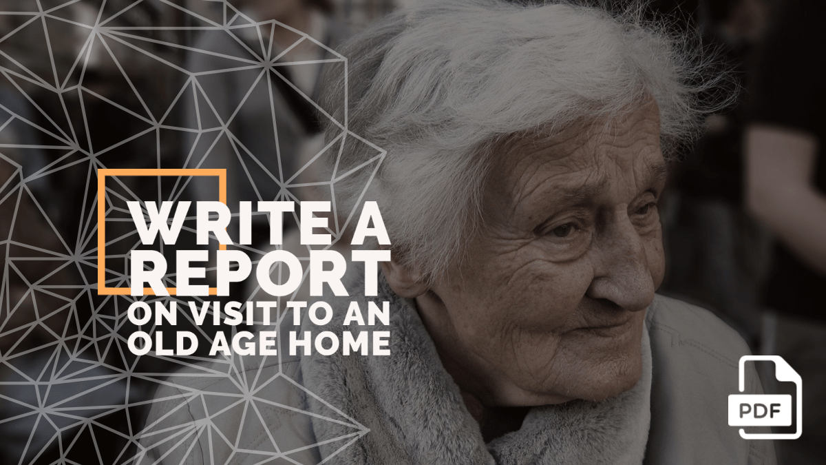 Write a Report on Visit to an Old Age Home [With PDF]