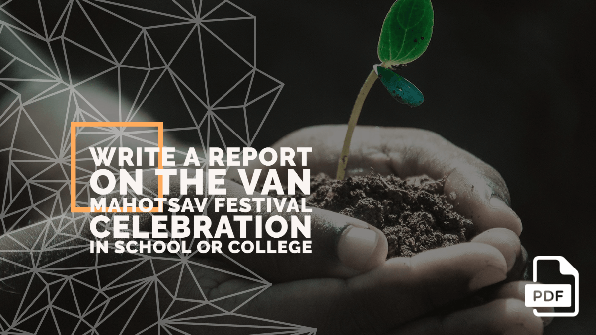 Write a Report on the Van Mahotsav Festival Celebration in School or College [With PDF]