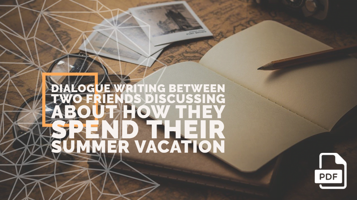 Write a Dialogue between Two Friends Discussing about how They Spend their Summer Vacation