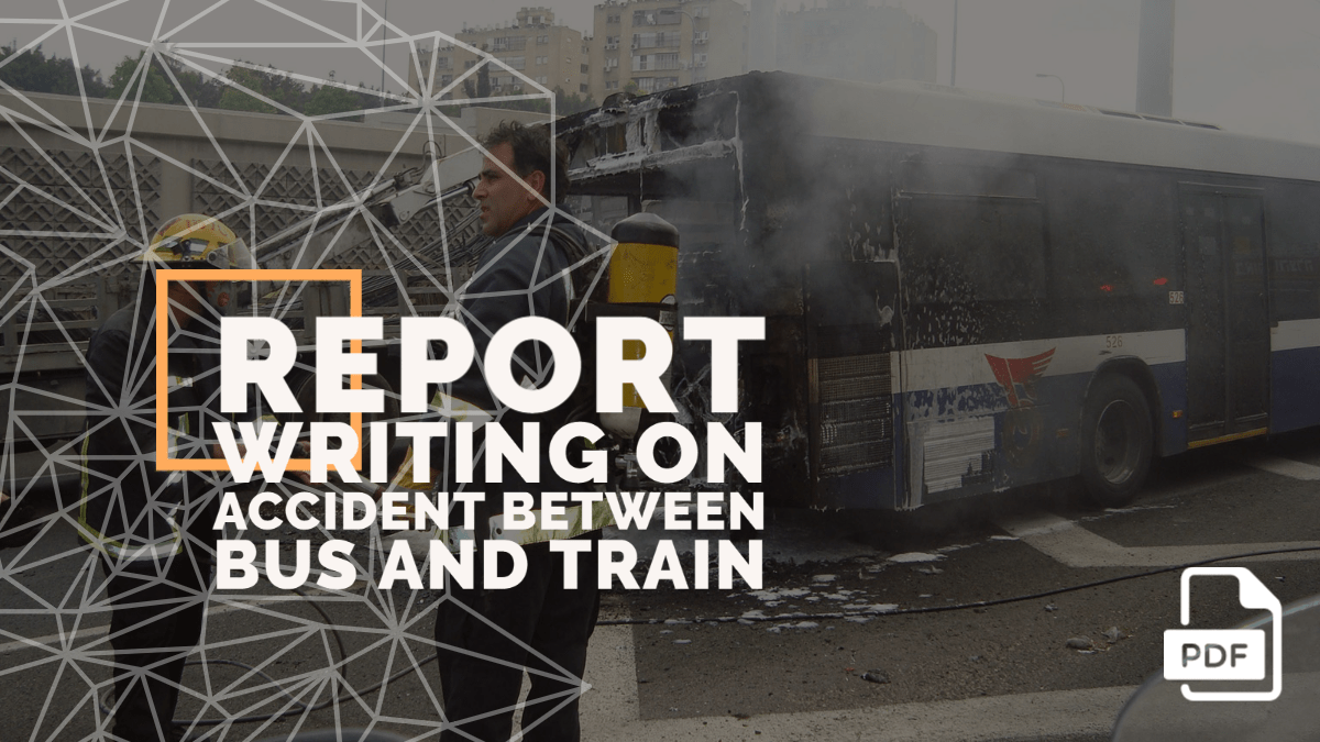 Write a Newspaper Report on Accident between Bus and Train [With PDF]