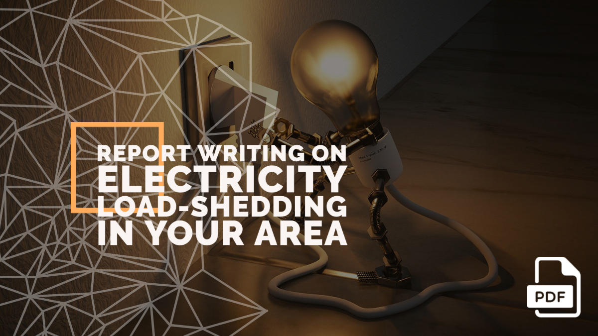 Write a Newspaper Report on Electricity Load-shedding in Your Area [With PDF]
