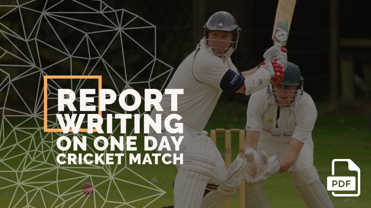 Report Writing on One Day Cricket Match [With PDF]