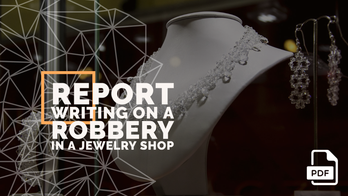 Report Writing on a Robbery in a Jewelry Shop [With PDF]