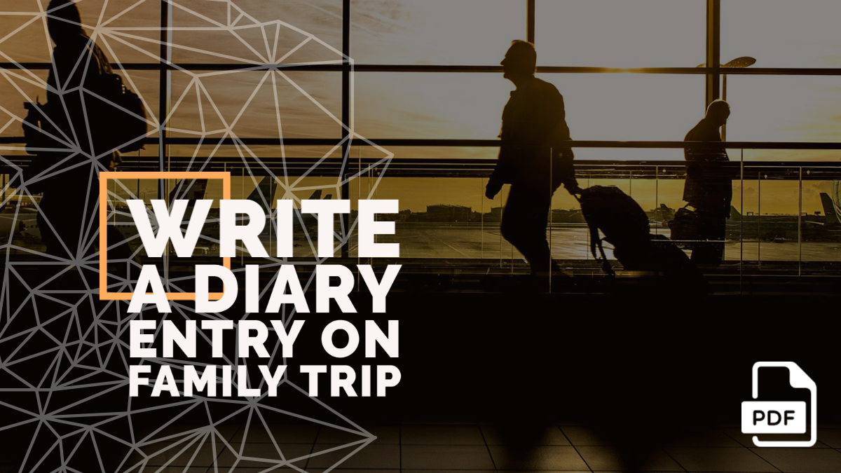 Write a Diary Entry on Family Trip [With PDF]