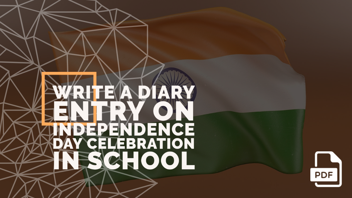 Write a Diary Entry on Independence Day Celebration in School [With PDF]