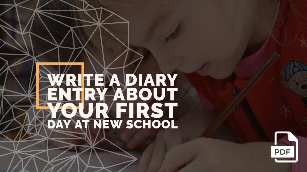 Write a Diary Entry about Your First Day at New School [With PDF]