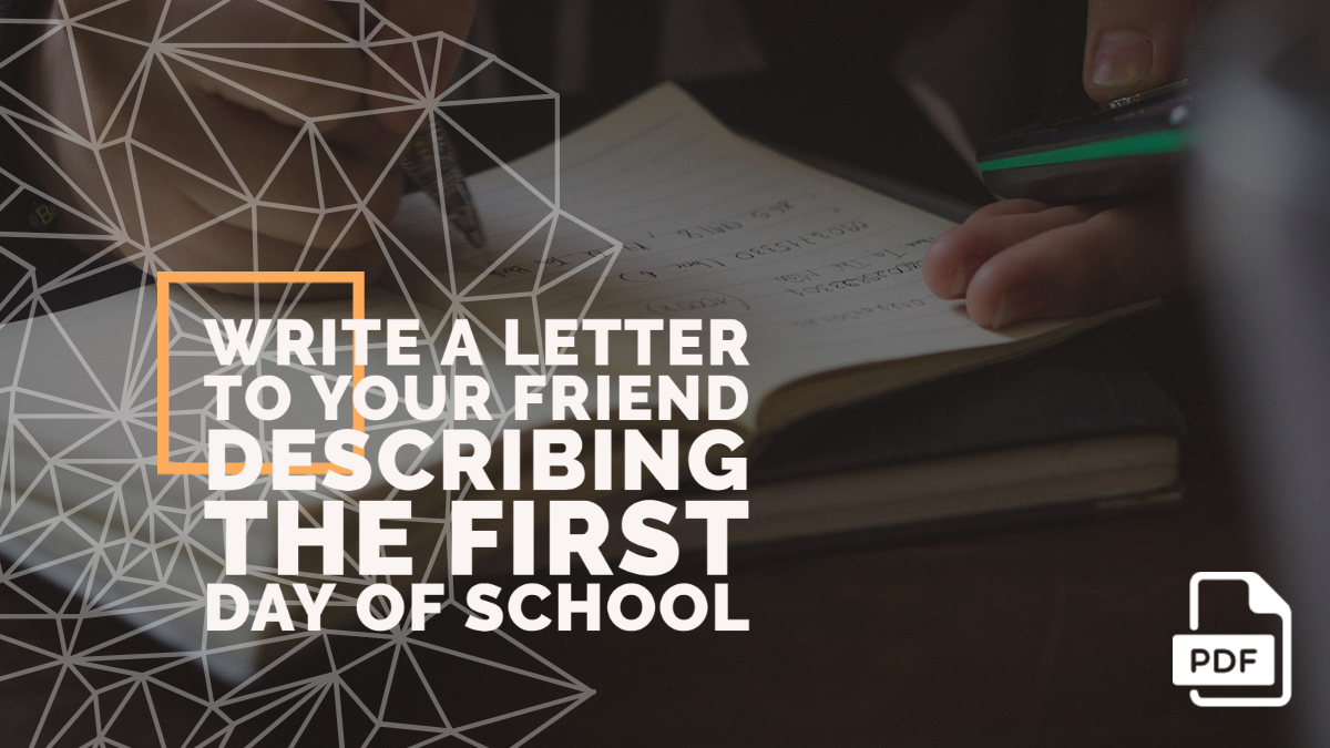 Write a Letter to Your Friend Describing the First Day of School [With PDF]