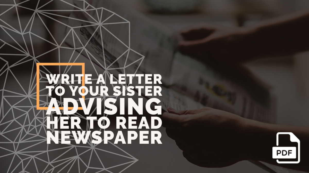 Write a Letter to Your Sister Advising Her to Read Newspaper [With PDF]