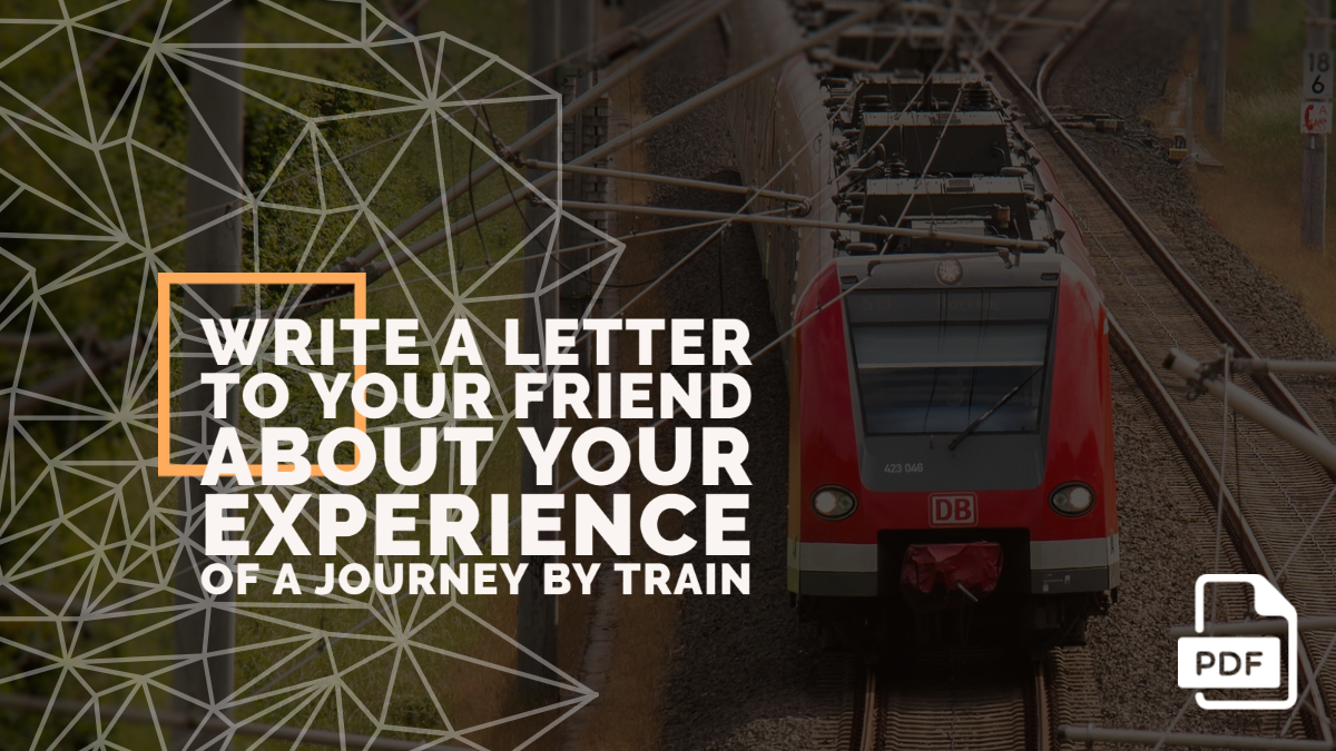 Write a Letter to your Friend about Your Experience of a Journey by Train [With PDF]