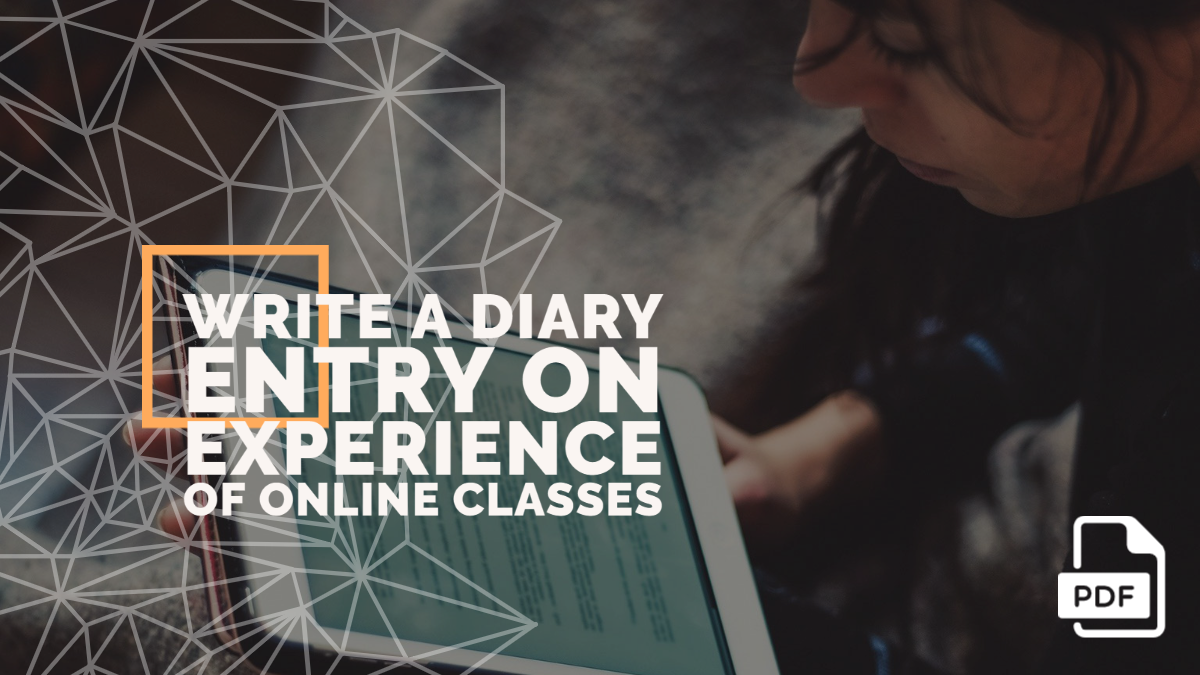 Write a Diary Entry on Experience of online classes