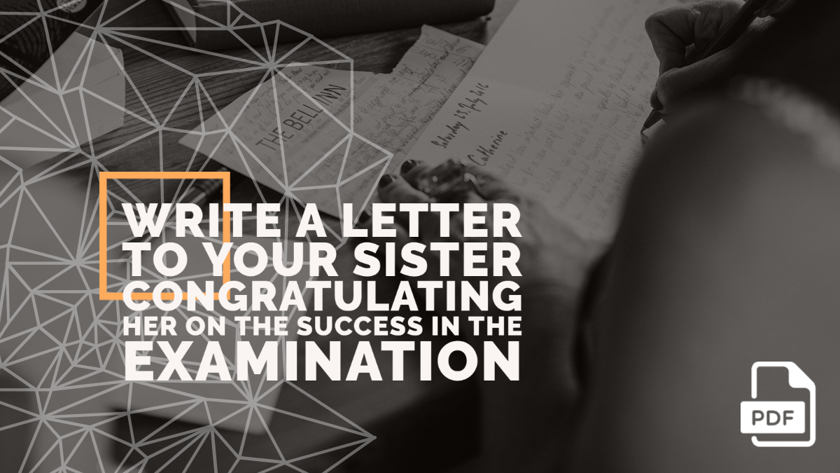 Write a Letter to Your Sister Congratulating her on the Success in the Examination