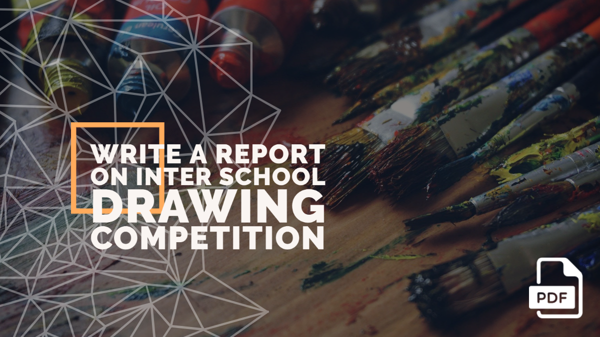Write A Report On Inter School Drawing Competition [With PDF]
