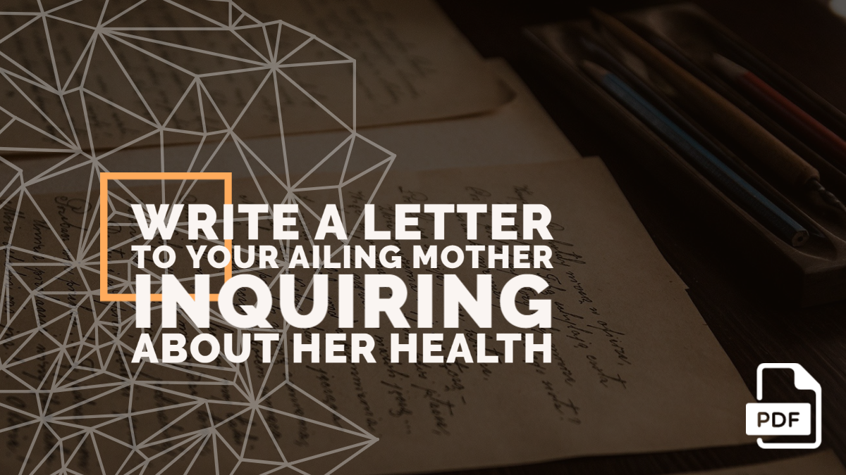 Write a Letter to Your Ailing Mother Inquiring about Her Health [With PDF]