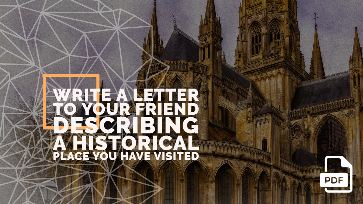 Write a Letter to Your Friend Describing a Historical Place You have Visited [With PDF]