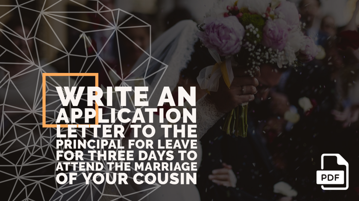 Write an Application Letter to the Principal for Leave for Three days to Attend the Marriage of Your Cousin