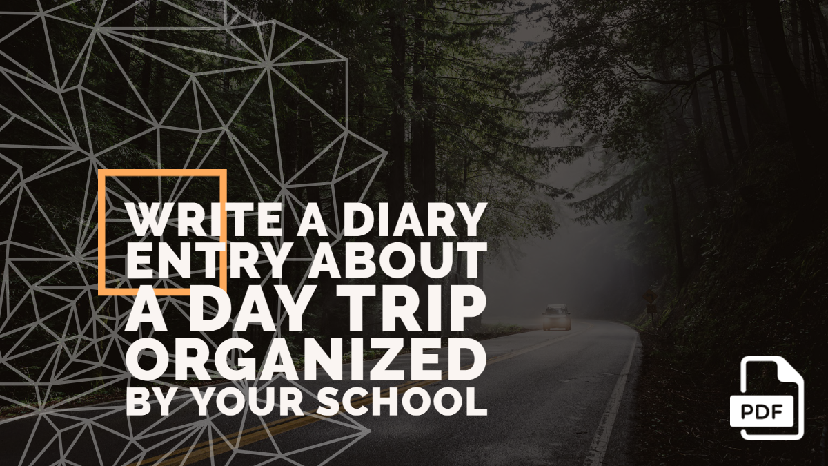 Write a Diary Entry about a Day Trip Organized by Your School