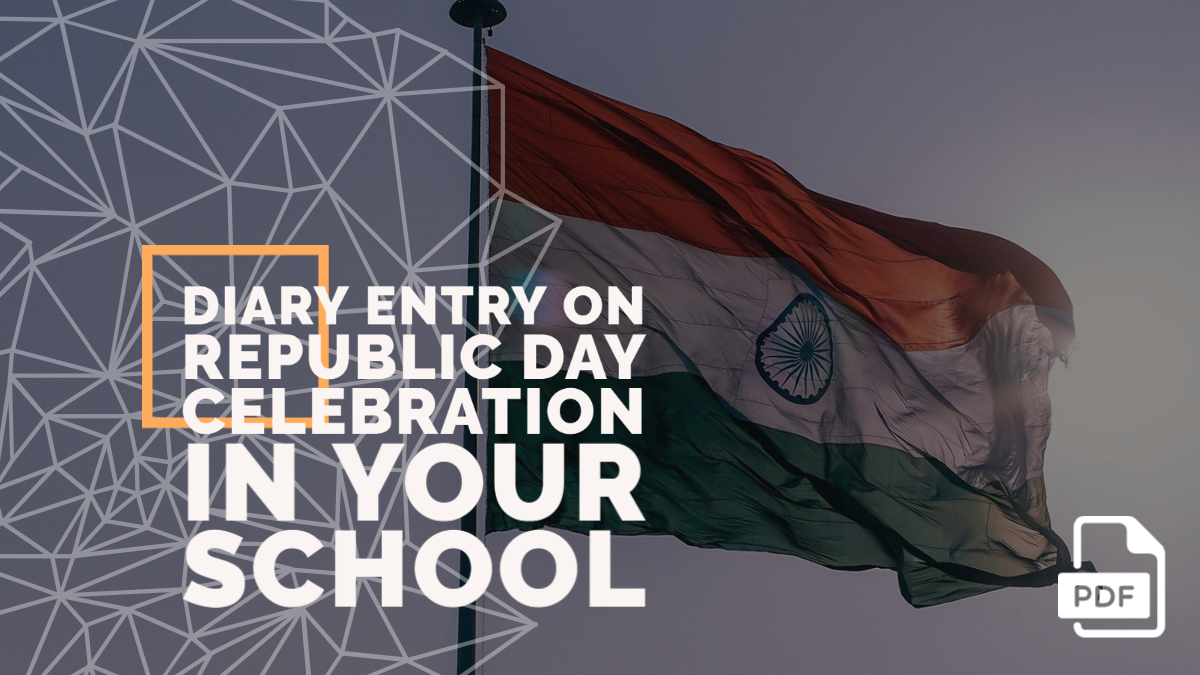 Write a Diary Entry on Republic Day Celebration in Your School [With PDF]