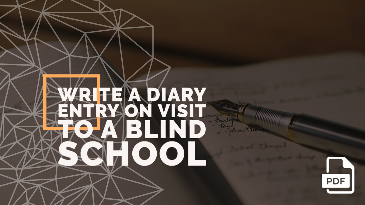 Write a Diary Entry on Visit to a Blind School [With PDF]