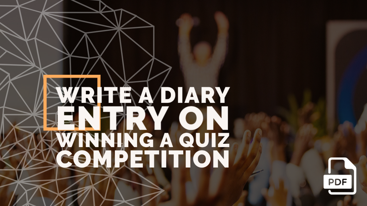 Write a Diary Entry on Winning a Quiz Competition [With PDF]