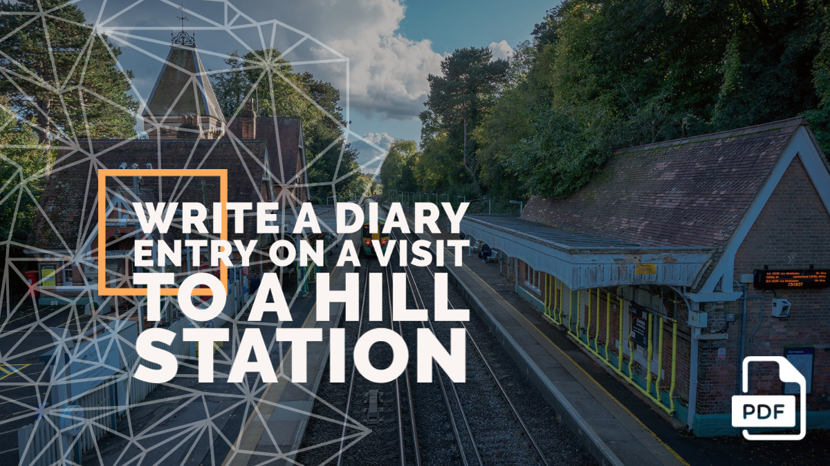 Write a Diary Entry on a Visit to a Hill Station [With PDF]