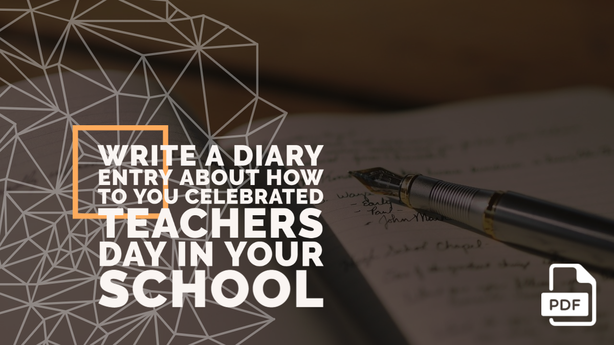 Write a Diary entry about How You Celebrated Teachers Day in Your School [With PDF]