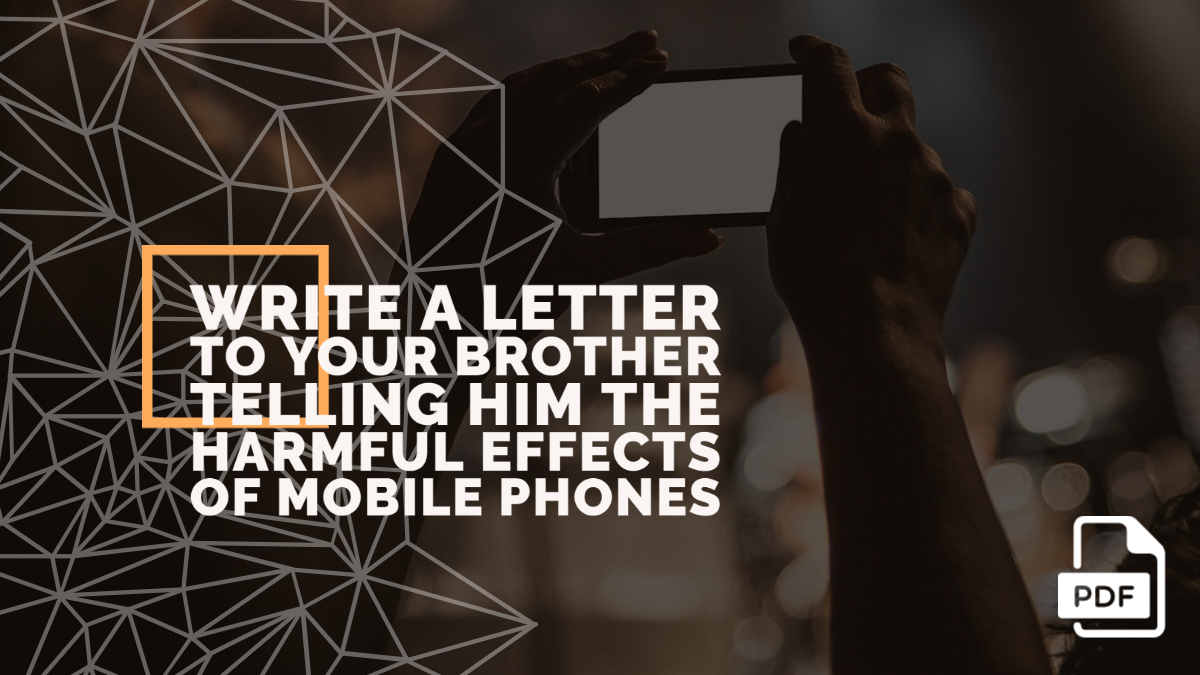 Write a Letter to Your Brother Telling Him the Harmful Effects of mobile phones [With PDF]
