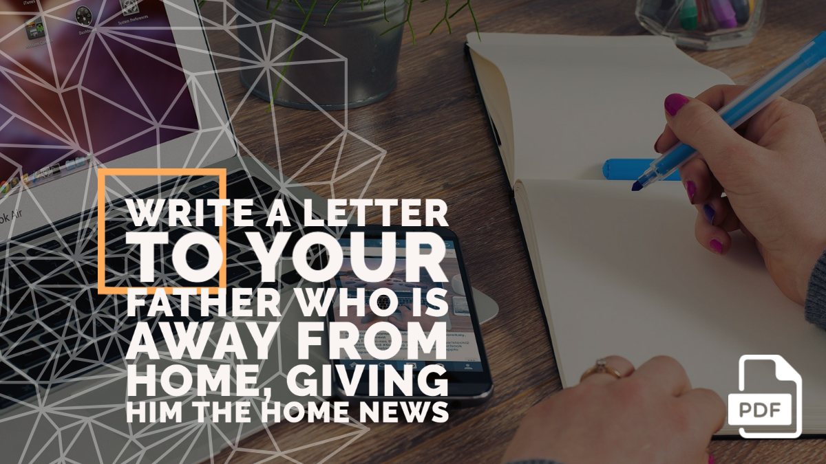 Write a Letter to Your Father Who is Away From Home, Giving Him the Home News