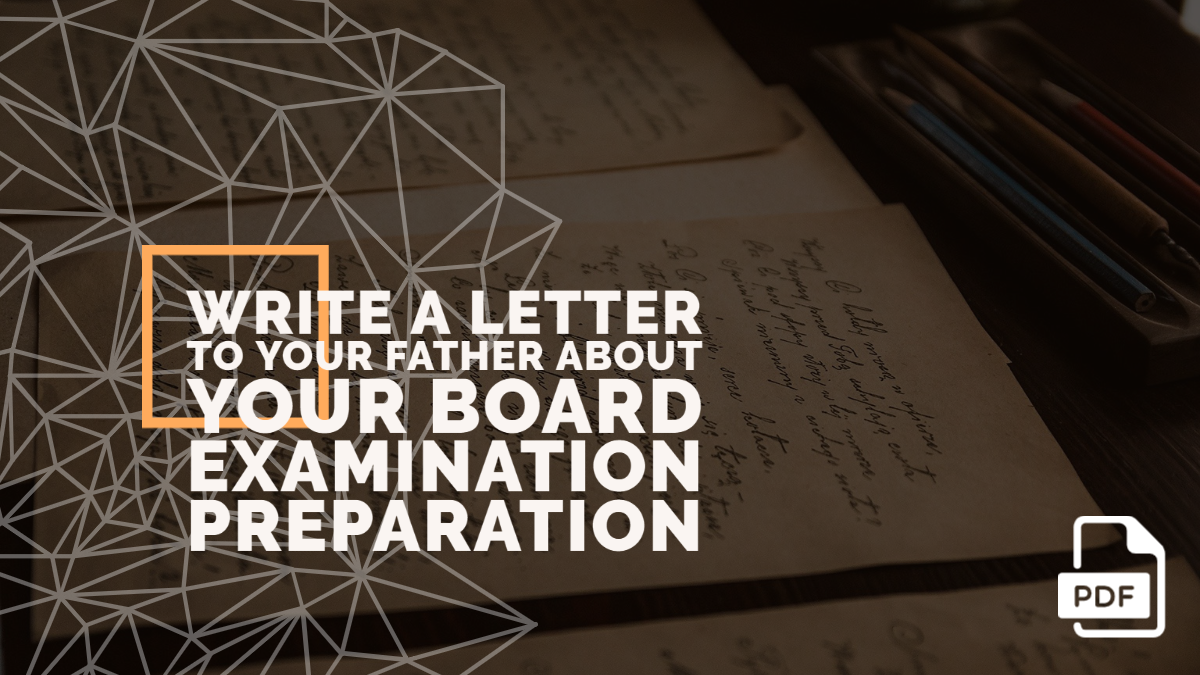 Write a Letter to Your Father about Your Board Examination Preparation [With PDF]