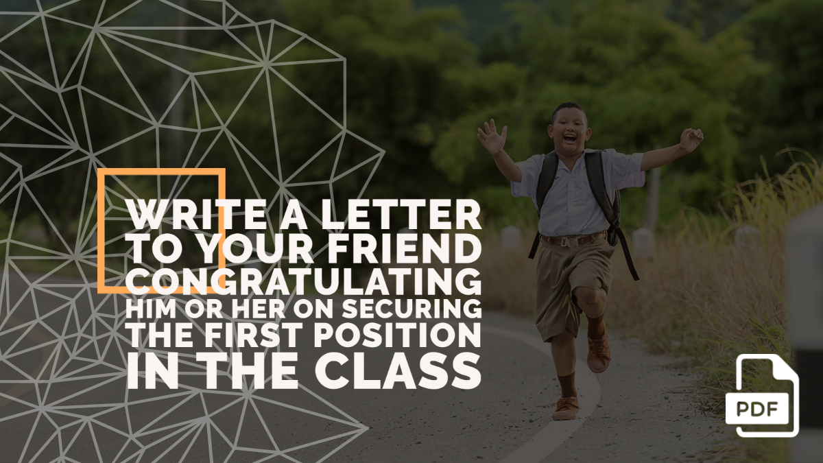 Write a Letter to Your Friend Congratulating Him or Her on Securing the First Position in the Class