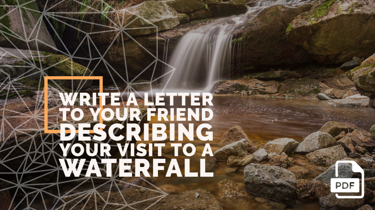 Write a Letter to Your Friend Describing Your Visit to a Waterfall [With PDF]
